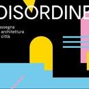 Disordine - Rassegna di architettura in città