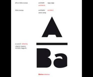 Afra and Tobia Scarpa architects 1959-1999. Tobia Scarpa architect 2000-2009